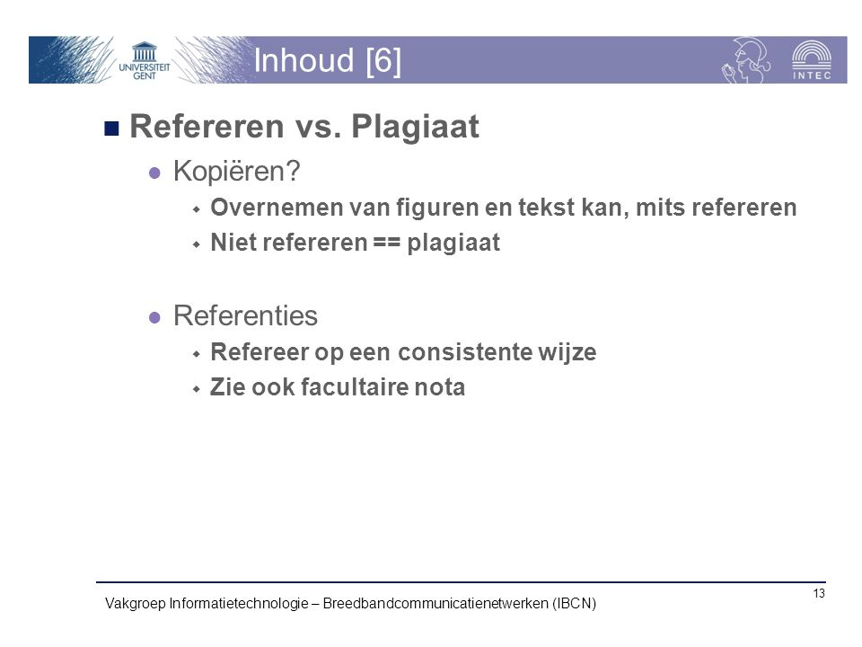 Inhoud [6] Refereren vs. Plagiaat Kopiëren Referenties